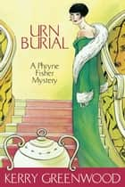Urn Burial - Phryne Fisher's Murder Mysteries 8 ebook by Kerry Greenwood