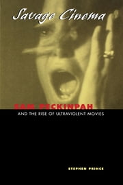 Savage Cinema - Sam Peckinpah and the Rise of Ultraviolent Movies ebook by Stephen Prince
