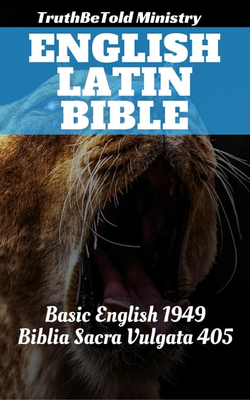 English Latin Bible - Basic English 1949 - Biblia Sacra Vulgata 405 ebook by TruthBeTold Ministry