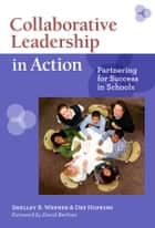 Collaborative Leadership in Action - Partnering for Success in Schools ebook by Shelley B. Wepner, Dee Hopkins