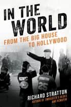 In the World - From the Big House to Hollywood ebook by Richard Stratton