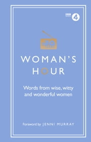 Woman's Hour: Words from Wise, Witty and Wonderful Women ebook by Alison Maloney, Jenni Murray