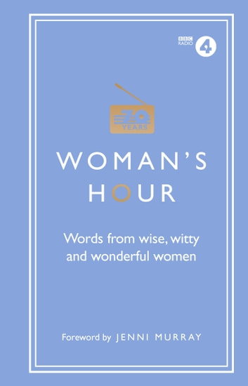 Woman's Hour: Words from Wise, Witty and Wonderful Women ebook by Alison Maloney