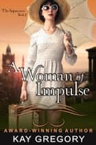 A Woman of Impulse (The Sojourners Series, Book 2) ebook by Kay Gregory