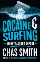 Cocaine and Surfing - An outrageous exposé ebook by