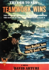 They Go To Sea: The Story of an American Merchant Ship and the Battle of the Atlantic in WWII ebook by David Arturi