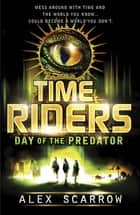 TimeRiders: Day of the Predator (Book 2) - Day of the Predator (Book 2) eBook by Alex Scarrow