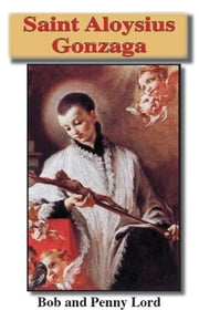 Saint Aloysius Gonzaga ebook by Bob and Penny Lord