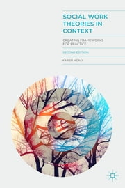 Social Work Theories in Context - Creating Frameworks for Practice ebook by Dr Karen Healy