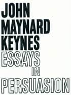 Essays in Persuasion ebook by John Maynard Keynes