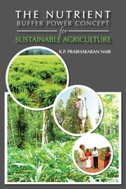 The Nutrient Buffer Power Concept For Sustainable Agriculture ebook by K.P. Prabhakaran Nair