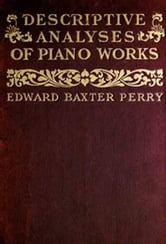 Descriptive Analyses of Piano Works ebook by Edward Baxter Perry