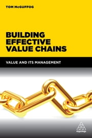 Building Effective Value Chains - Value and its Management ebook by Tom McGuffog