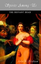 Spirits Among Us - The Defiant Dead ebook by Arlin E Nusbaum