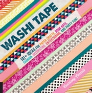 Washi Tape - 101+ Ideas for Paper Crafts, Book Arts, Fashion, Decorating, Entertaining, and Party Fun! ebook by Courtney Cerruti