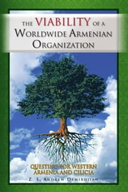 THE VIABILITY OF A WORLDWIDE ARMENIAN ORGANIZATION ebook by Z. S. Andrew Demirdjian