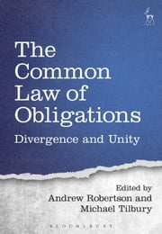 The Common Law of Obligations - Divergence and Unity ebook by Andrew Robertson,Professor Michael Tilbury