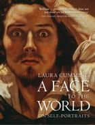 A Face to the World: On Self-Portraits ebook by Laura Cumming