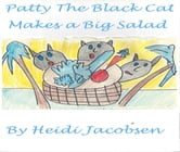 Patty The Black Cat Makes a Big Salad ebook by heidi jacobsen