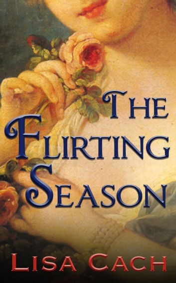 The Flirting Season ebook by Lisa Cach