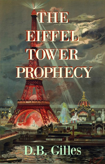 The Eiffel Tower Prophecy - Young Adult Time Travel Thriller ebook by D.B. Gilles