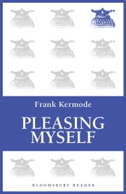 Pleasing Myself - From Beowulf to Philip Roth ebook by Frank Kermode