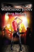Watching Jenny ebook by Mary Martinez