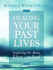 Healing Your Past Lives ebook by Woolger Roger