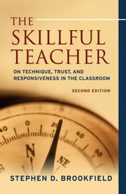 The Skillful Teacher - On Technique, Trust, and Responsiveness in the Classroom ebook by Stephen D. Brookfield