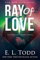 Ray of Love (Ray #3) - Ray, #3 ebook by E. L. Todd