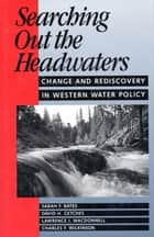 Searching Out the Headwaters ebook by Charles F. Wilkinson,Sarah F. Bates,David H. Getches,Lawrence MacDonnell