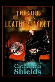 The Girl in the Leather Jacket ebook by Catharina Shields