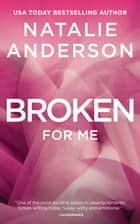 Broken For Me (Be for Me: Hunter) ebook by Natalie Anderson