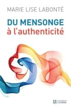 Du mensonge à l'authenticité ebook by Marie Lise Labonté
