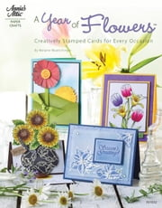 A Year of Flowers: Creative, Stamped Cards for Every Occasion ebook by Muenchinger, Melanie