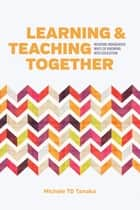 Learning and Teaching Together - Weaving Indigenous Ways of Knowing into Education ebook by Michele TD Tanaka