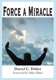 Force a Miracle - Foreword by Mike Ditka ebook by Darryl Didier
