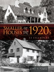 Smaller Houses of the 1920s - 55 Examples ebook by Ethel B. Power