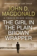The Girl in the Plain Brown Wrapper: Introduction by Lee Child - Travis McGee, No.10 ebook by