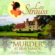 Murder at Bray Manor - (A Ginger Gold Mystery-book 3) audiobook by Lee Strauss