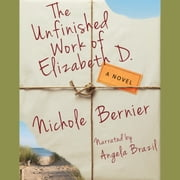 The Unfinished Work of Elizabeth D. - A Novel audiobook by Nichole Bernier