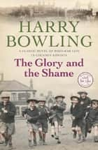 The Glory and the Shame - Some events can never be forgotten… ebook by Harry Bowling