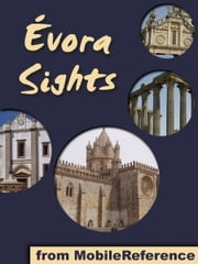 Evora Sights: a travel guide to the top 20 attractions in Évora, Alentejo, Portugal (Mobi Sights) ebook by MobileReference