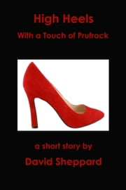 High Heels, With a Touch of Prufrock ebook by David Sheppard
