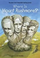 Where Is Mount Rushmore? ebook by True Kelley, John Hinderliter, David Groff