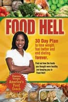 Food Hell: 30 Day Plan to lose weight, feel better, and end dieting forever ebook by Vianesa Vargas