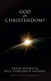 God After Christendom? ebook by Brian Haymes,Kyle Gingerich Hiebert