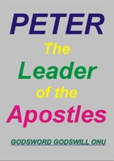 Peter, the Leader of the Apostles ebook by Godsword Godswill Onu