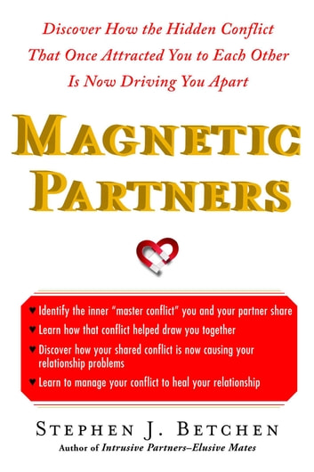 Magnetic Partners - Discover How the Hidden Conflict That Once Attracted You to Each Other Is Now Driving You Apart ebook by Stephen Betchen