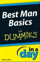 Best Man Basics In A Day For Dummies ebook by Dominic Bliss